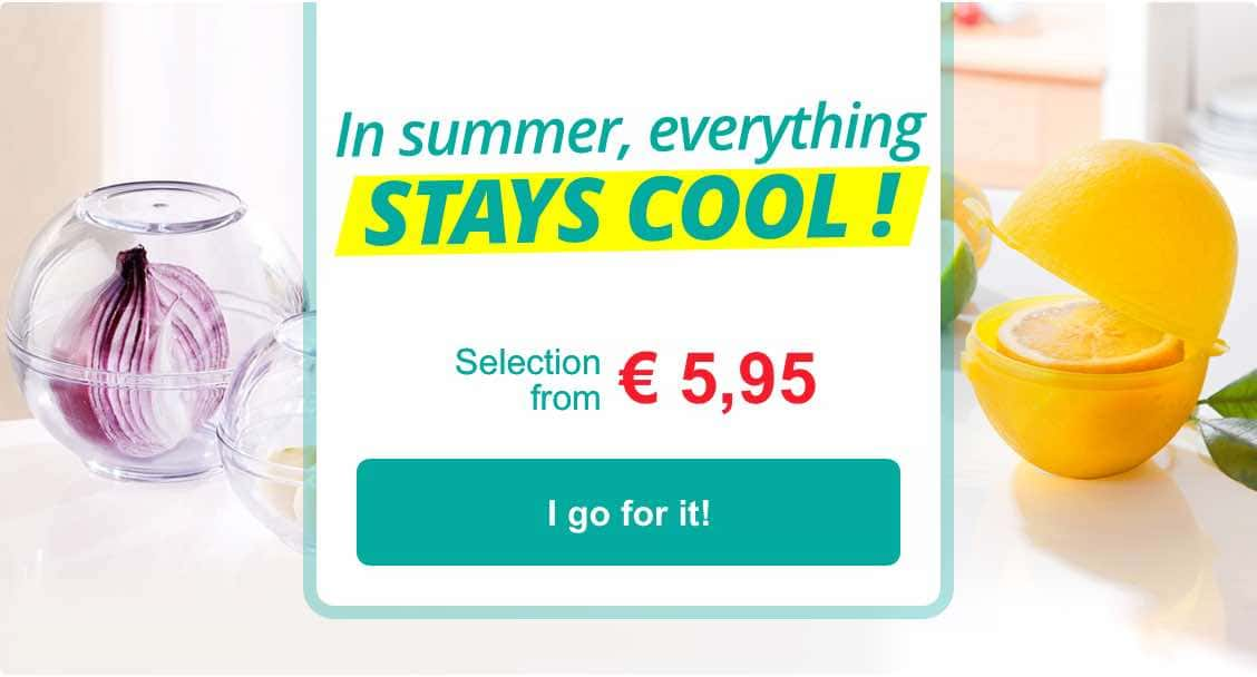 In summer, everything stays cool!